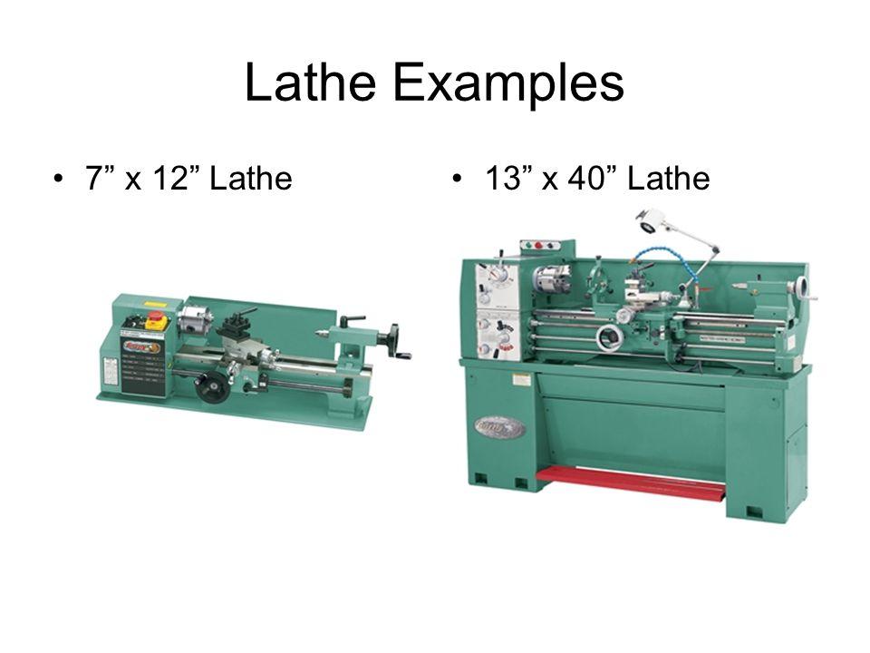 "Lathe Examples 7"" x 12"" Lathe13"" x 40"" Lathe"