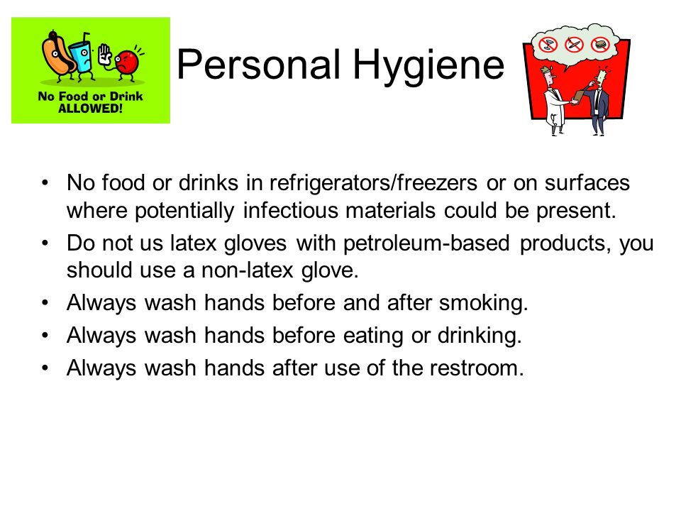 Personal Hygiene No food or drinks in refrigerators/freezers or on surfaces where potentially infectious materials could be present. Do not us latex g