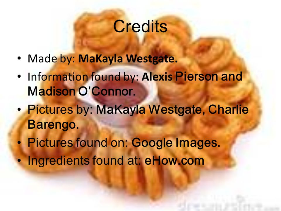 Credits Made by: MaKayla Westgate. Information found by: Alexis Pierson and Madison O'Connor.