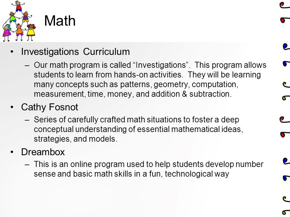 Math Investigations Curriculum –Our math program is called Investigations .