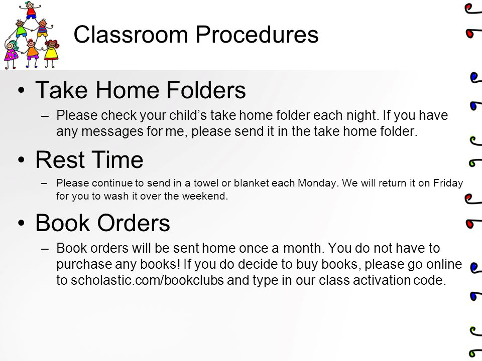 Classroom Procedures Take Home Folders –Please check your child's take home folder each night.