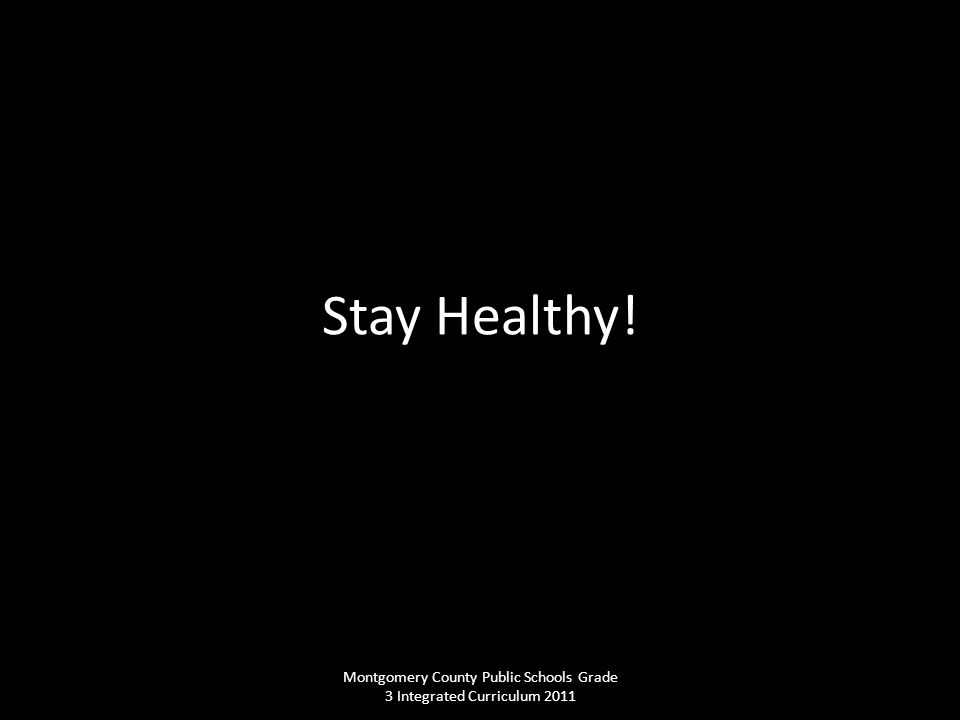 Stay Healthy! Montgomery County Public Schools Grade 3 Integrated Curriculum 2011