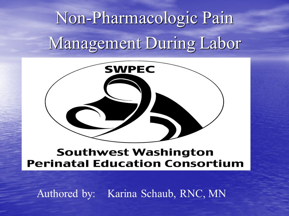 Non-Pharmacologic Pain Management During Labor Authored by: Karina Schaub, RNC, MN