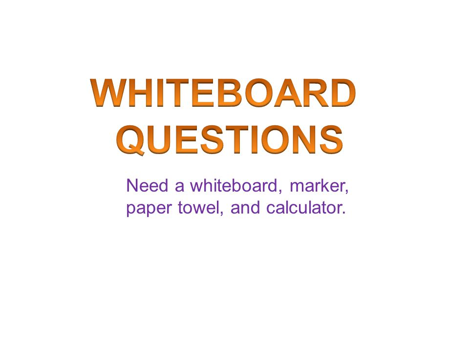 Need a whiteboard, marker, paper towel, and calculator.