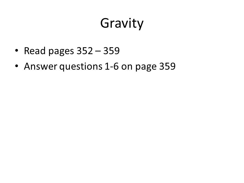 Gravity Read pages 352 – 359 Answer questions 1-6 on page 359