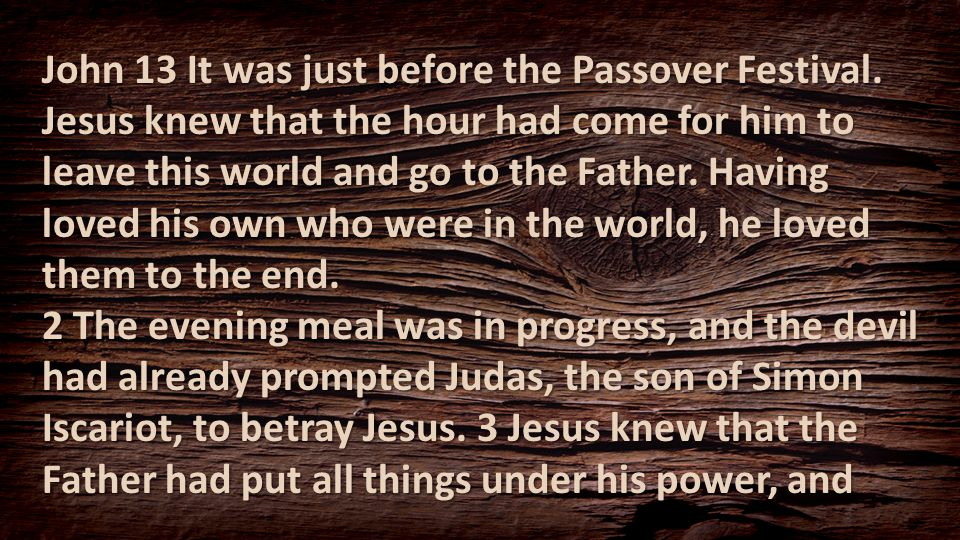 John 13 It was just before the Passover Festival.