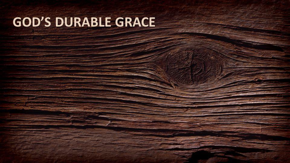 GOD'S DURABLE GRACE