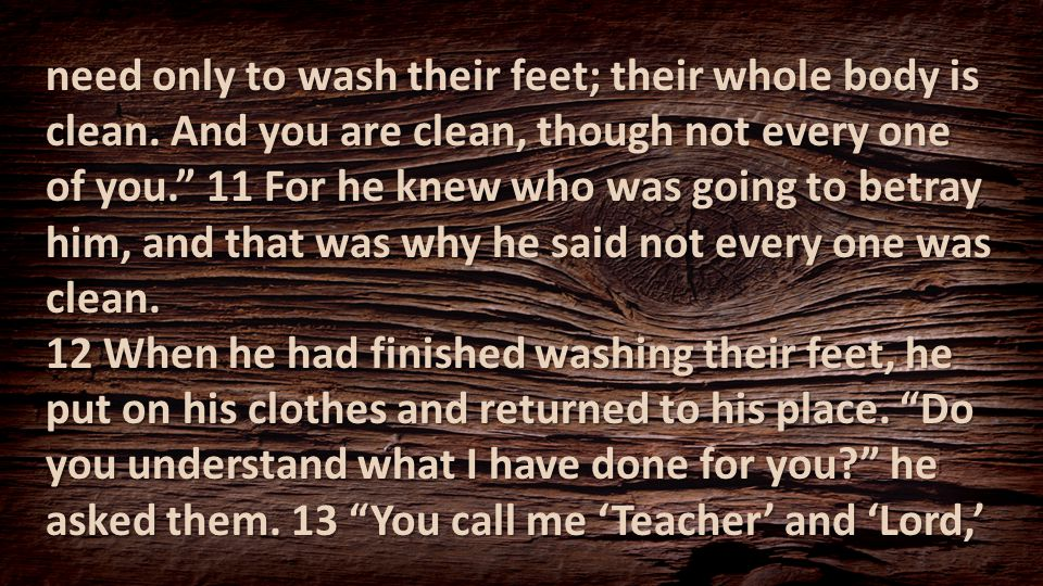 "need only to wash their feet; their whole body is clean. And you are clean, though not every one of you."" 11 For he knew who was going to betray him,"