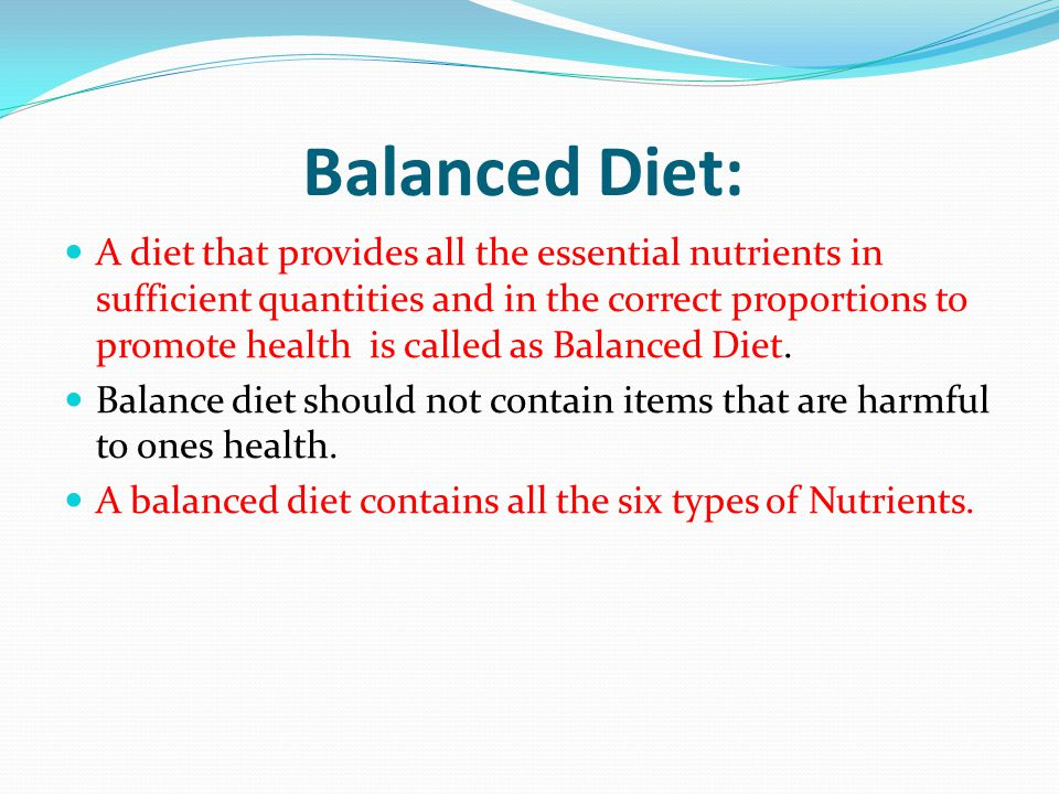 Balanced Diet: A diet that provides all the essential nutrients in sufficient quantities and in the correct proportions to promote health is called as