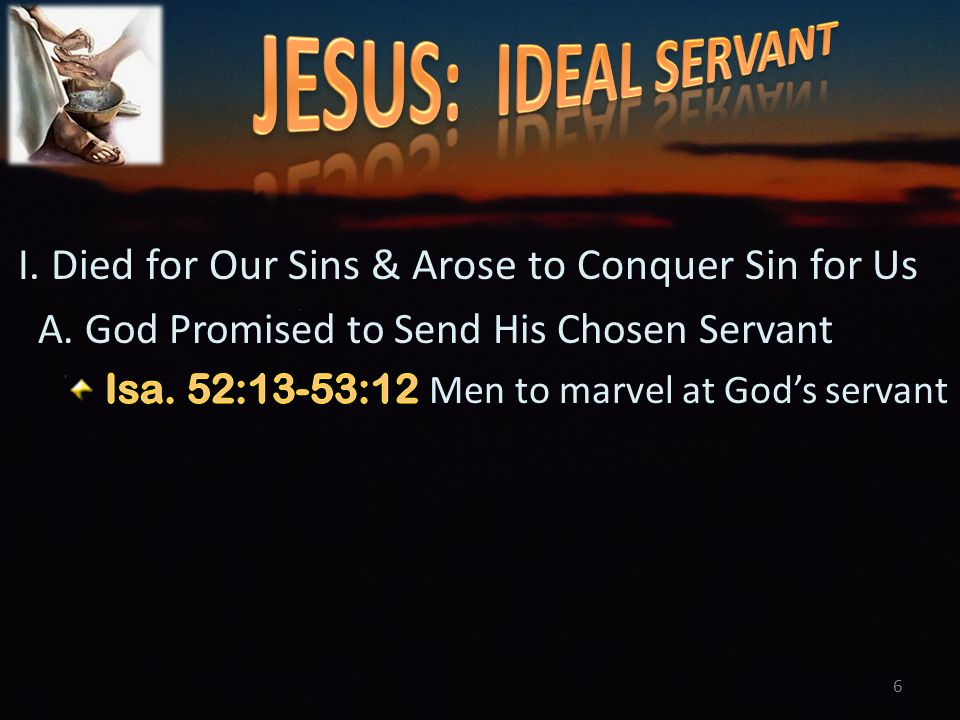 7 52:13 Behold, my servant shall deal prudently, he shall be exalted and extolled, and be very high.