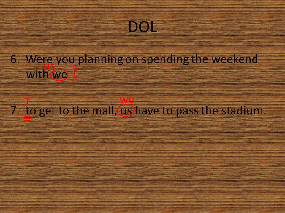 DOL 6. Were you planning on spending the weekend with we 7.