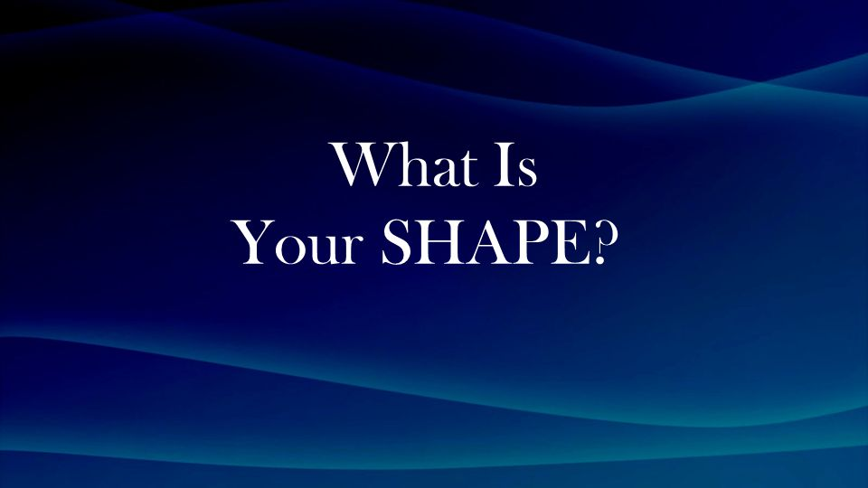 What Is Your SHAPE