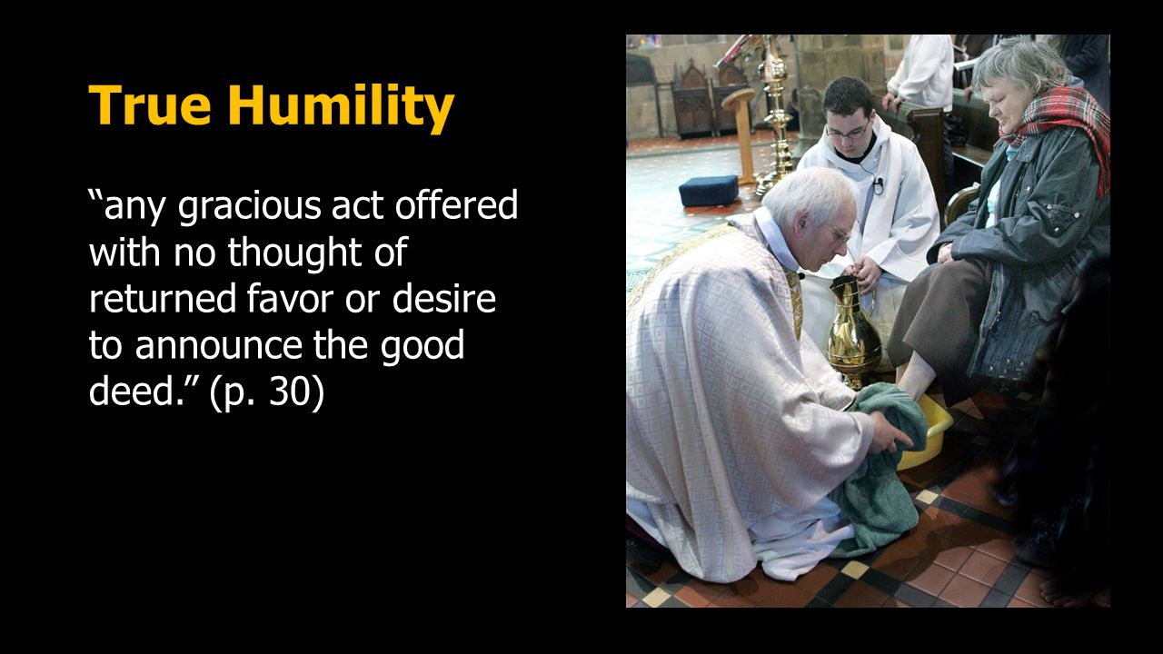 True Humility Not temporary Not situational Not training Not isolated Not incidental (p.32)