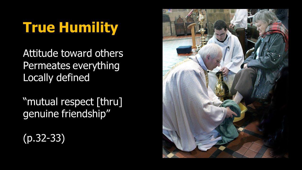 Process of Servanthood Serving after you understand Understanding after you learn about Learning after you trust Trusting after you accept Accepting after you are open toward others Opening toward others after taking the posture of humility (instead of superiority)