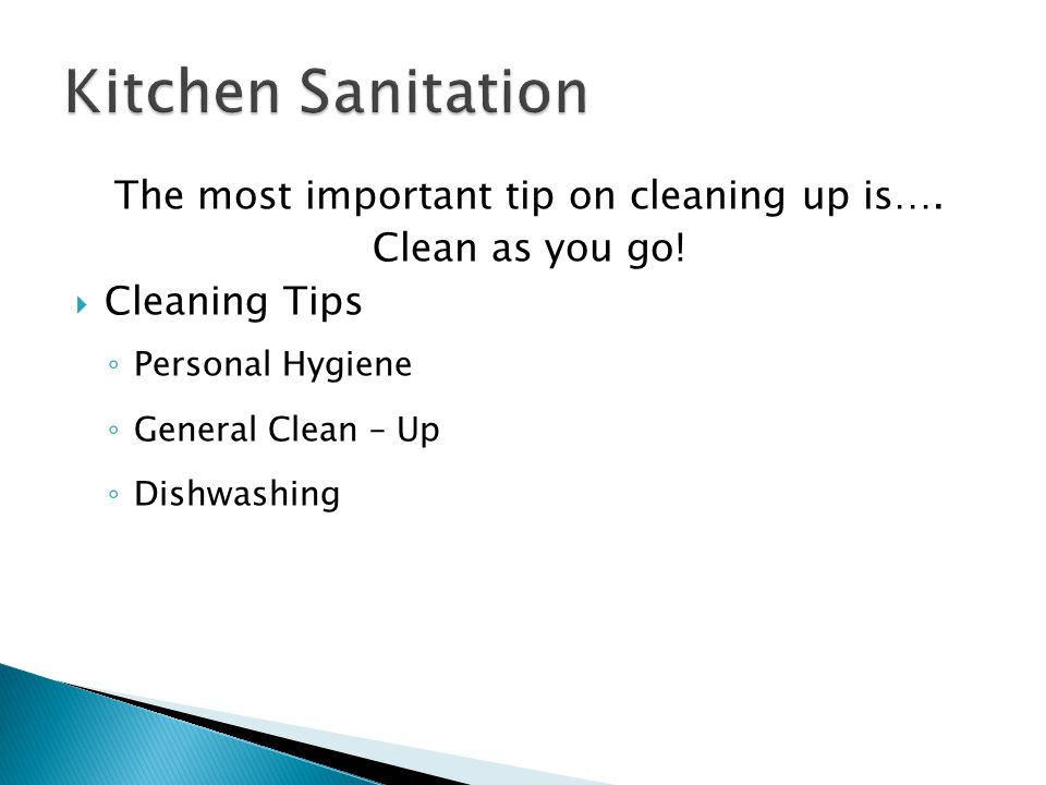 The most important tip on cleaning up is…. Clean as you go!  Cleaning Tips ◦ Personal Hygiene ◦ General Clean – Up ◦ Dishwashing