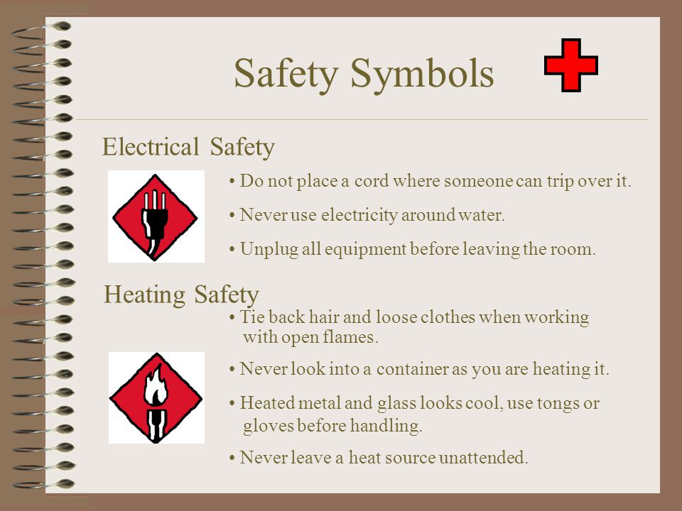 Safety Symbols Heating Safety Tie back hair and loose clothes when working with open flames. Never look into a container as you are heating it. Heated