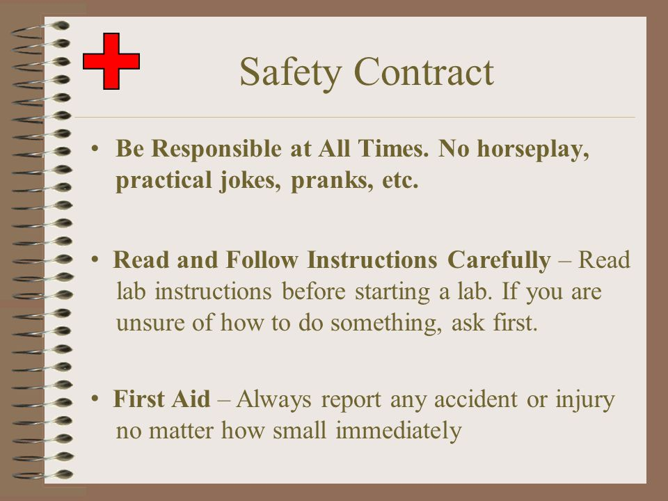 Safety Contract Be Responsible at All Times. No horseplay, practical jokes, pranks, etc. Read and Follow Instructions Carefully – Read lab instruction