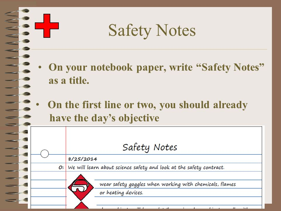 "Safety Notes On your notebook paper, write ""Safety Notes"" as a title. On the first line or two, you should already have the day's objective"
