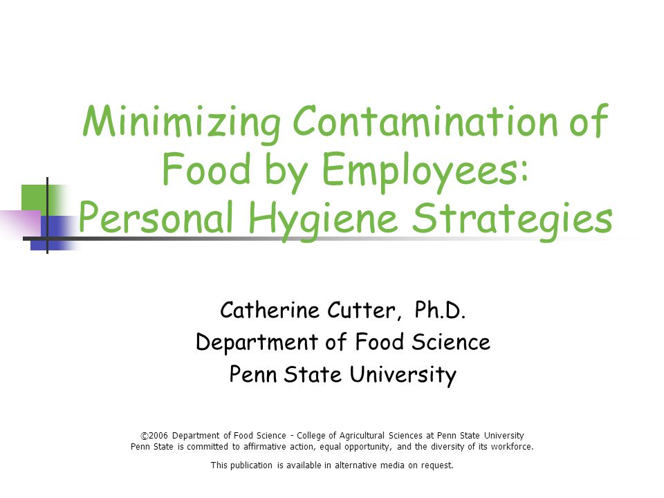Minimizing Contamination of Food by Employees: Personal Hygiene Strategies Catherine Cutter, Ph.D.