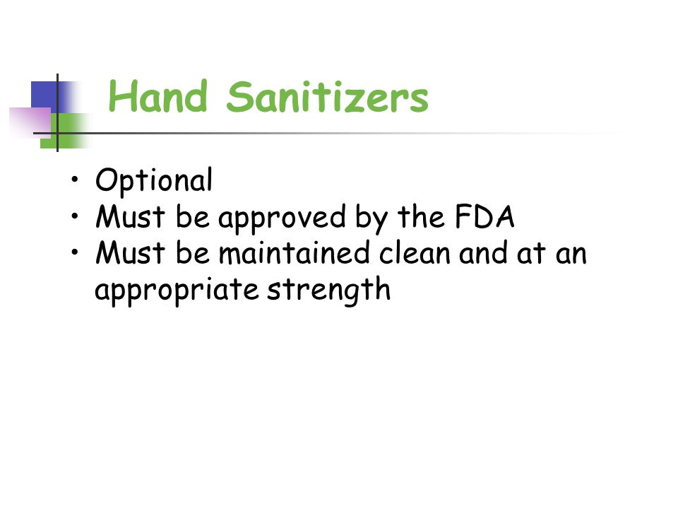 Hand Sanitizers Optional Must be approved by the FDA Must be maintained clean and at an appropriate strength