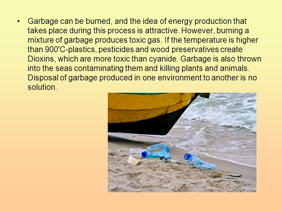Garbage can be burned, and the idea of energy production that takes place during this process is attractive.