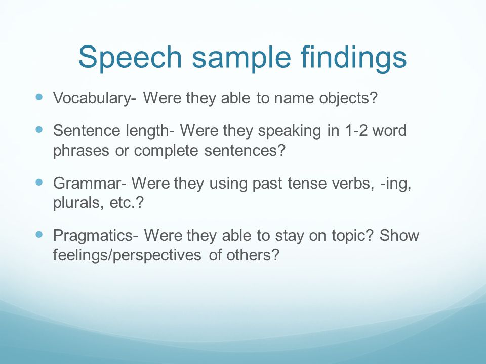 Speech sample findings Vocabulary- Were they able to name objects.
