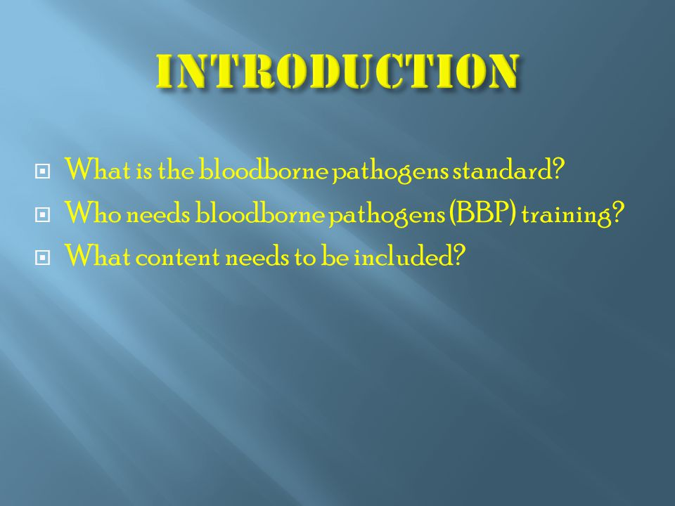  What is the bloodborne pathogens standard?  Who needs bloodborne pathogens (BBP) training?  What content needs to be included?
