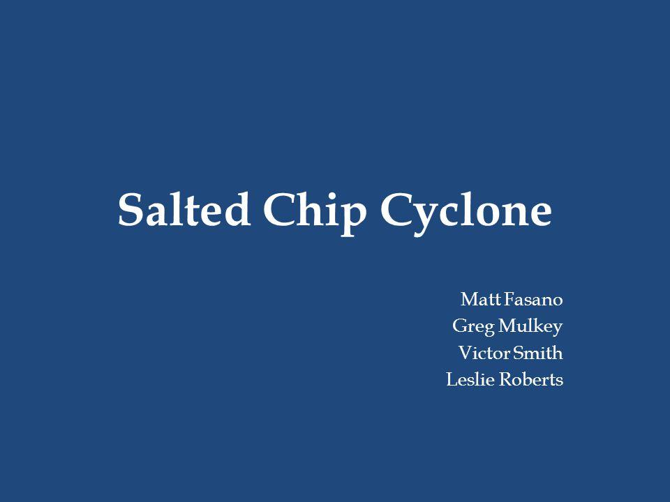 Salted Chip Cyclone Matt Fasano Greg Mulkey Victor Smith Leslie Roberts
