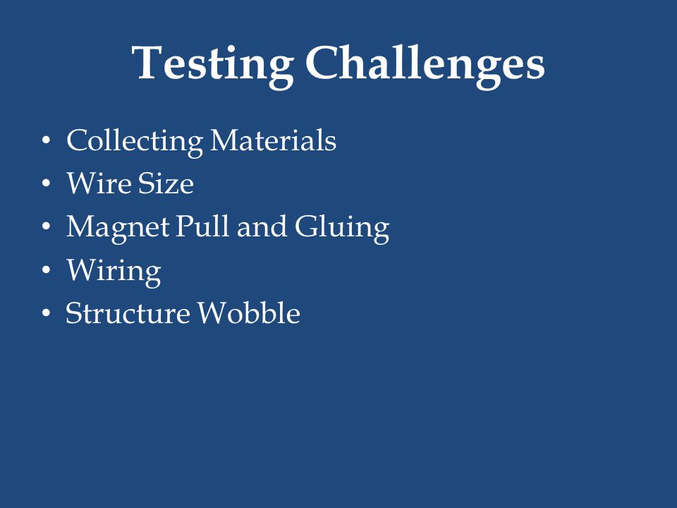 Testing Challenges Collecting Materials Wire Size Magnet Pull and Gluing Wiring Structure Wobble