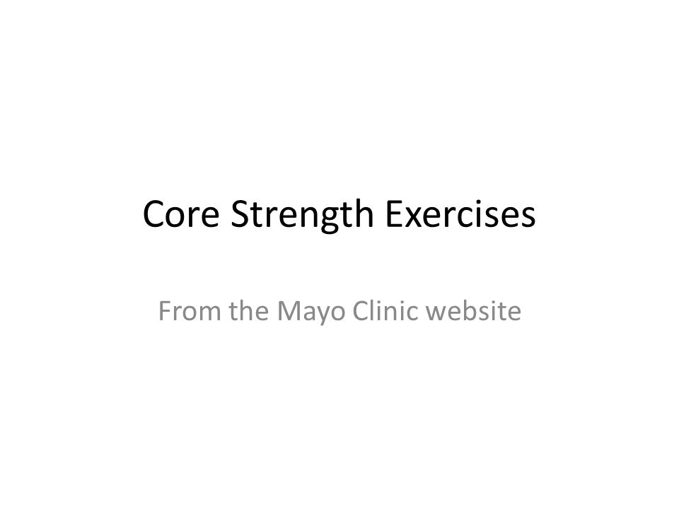 Core Strength Exercises From the Mayo Clinic website