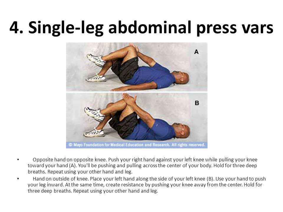 4. Single-leg abdominal press vars Opposite hand on opposite knee. Push your right hand against your left knee while pulling your knee toward your han