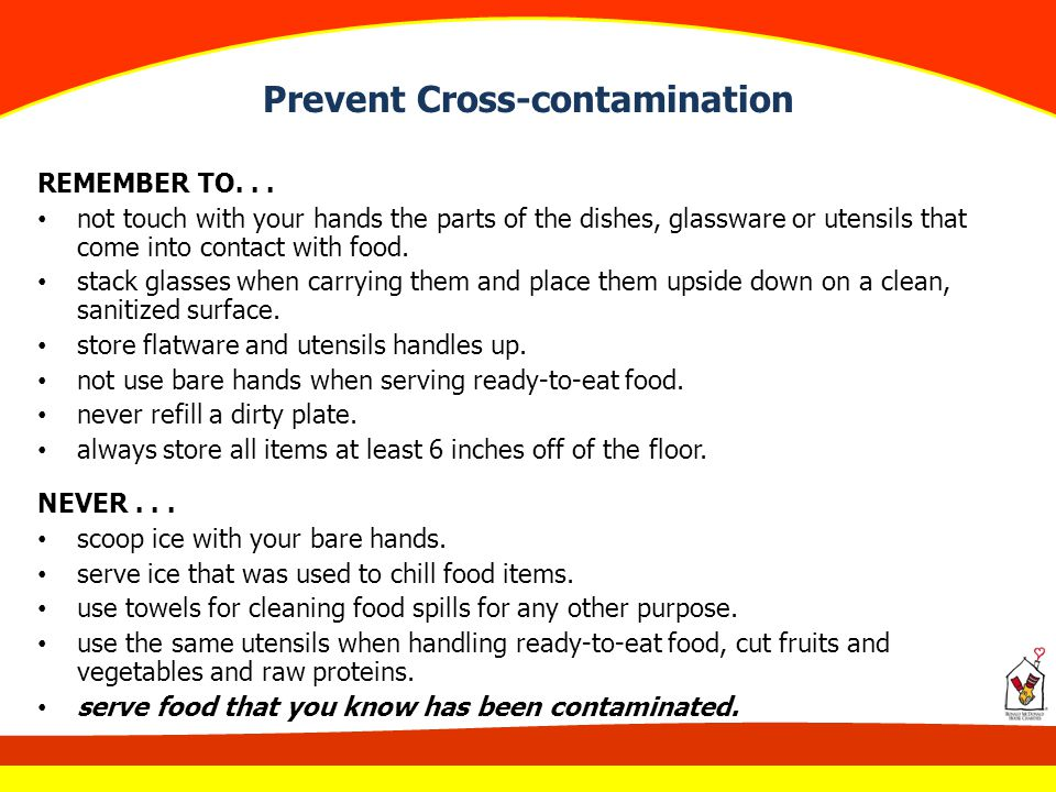 Prevent Cross-contamination REMEMBER TO... not touch with your hands the parts of the dishes, glassware or utensils that come into contact with food.
