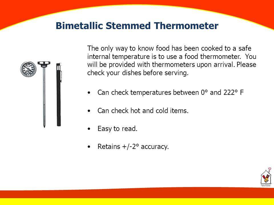 Bimetallic Stemmed Thermometer The only way to know food has been cooked to a safe internal temperature is to use a food thermometer. You will be prov