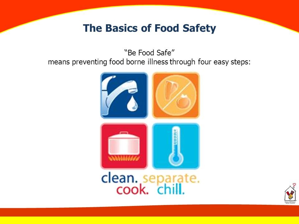 """The Basics of Food Safety """"Be Food Safe"""" means preventing food borne illness through four easy steps:"""