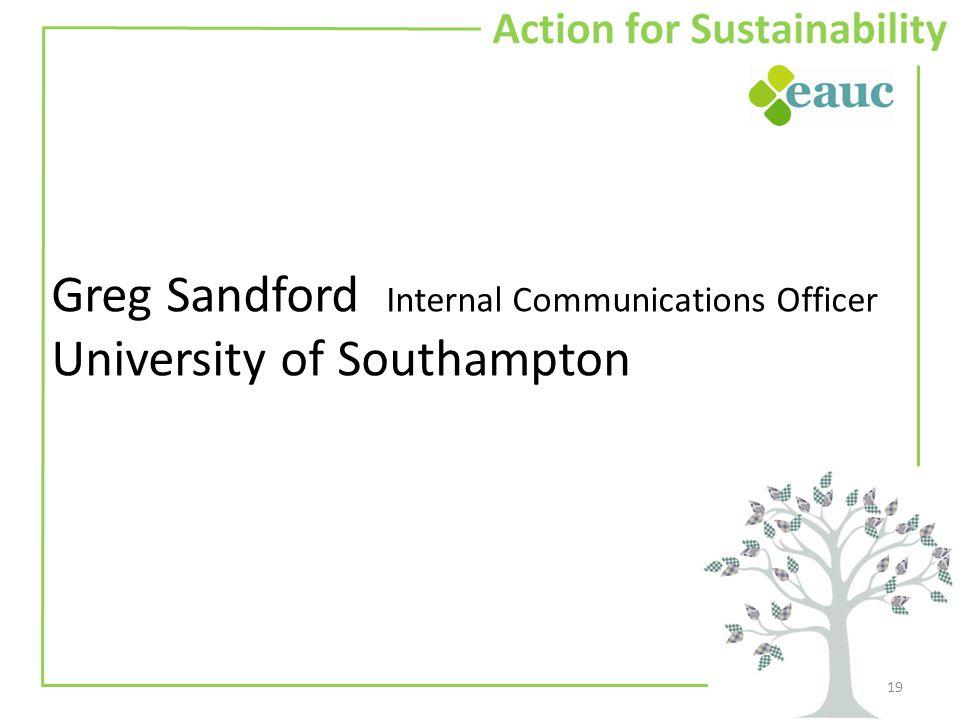 Greg Sandford Internal Communications Officer University of Southampton 19