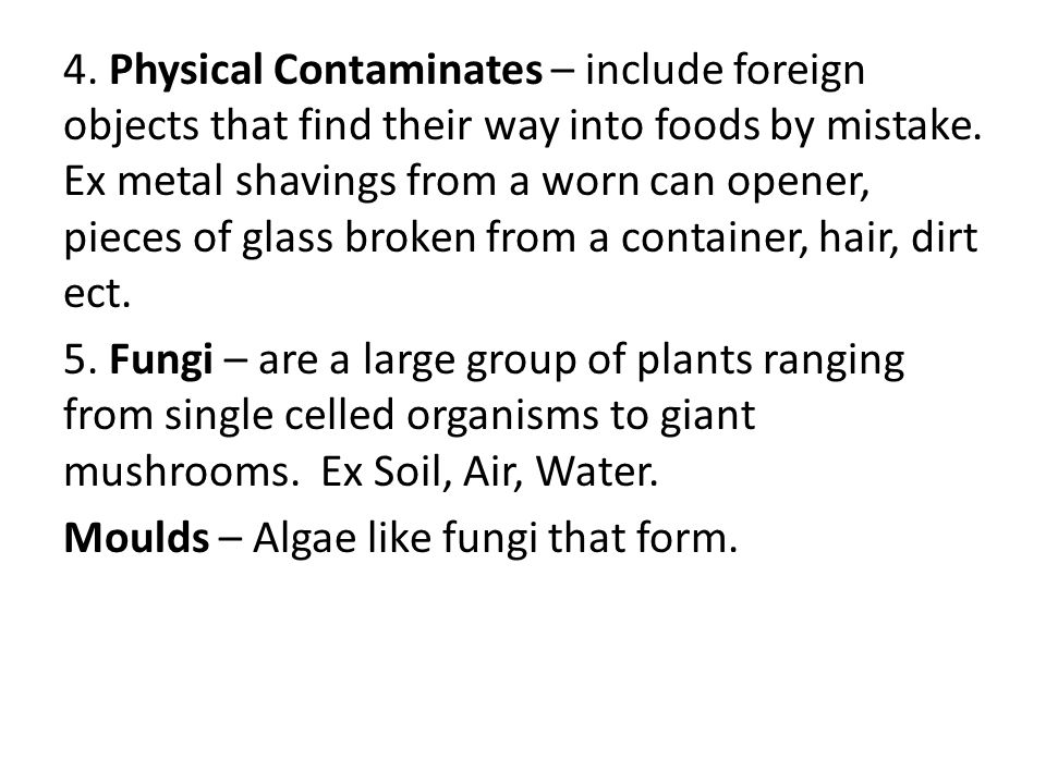 4. Physical Contaminates – include foreign objects that find their way into foods by mistake.