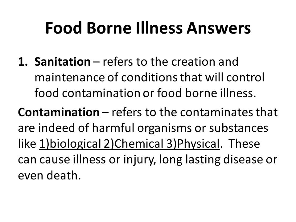 Food Borne Illness Answers 1.Sanitation – refers to the creation and maintenance of conditions that will control food contamination or food borne illn
