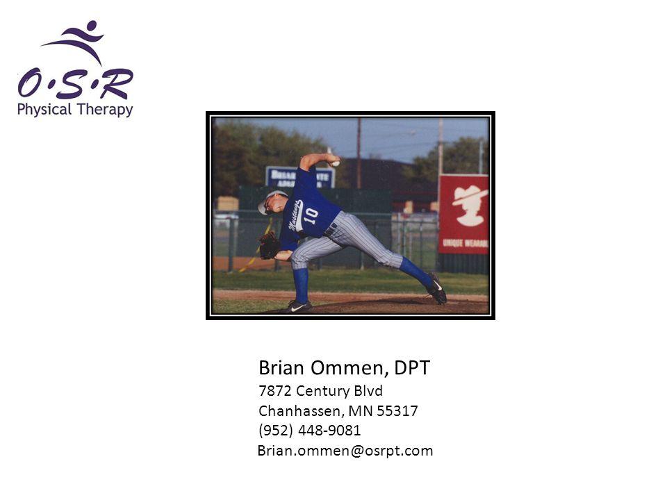 Brian Ommen, DPT 7872 Century Blvd Chanhassen, MN 55317 (952) 448-9081 Brian.ommen@osrpt.com