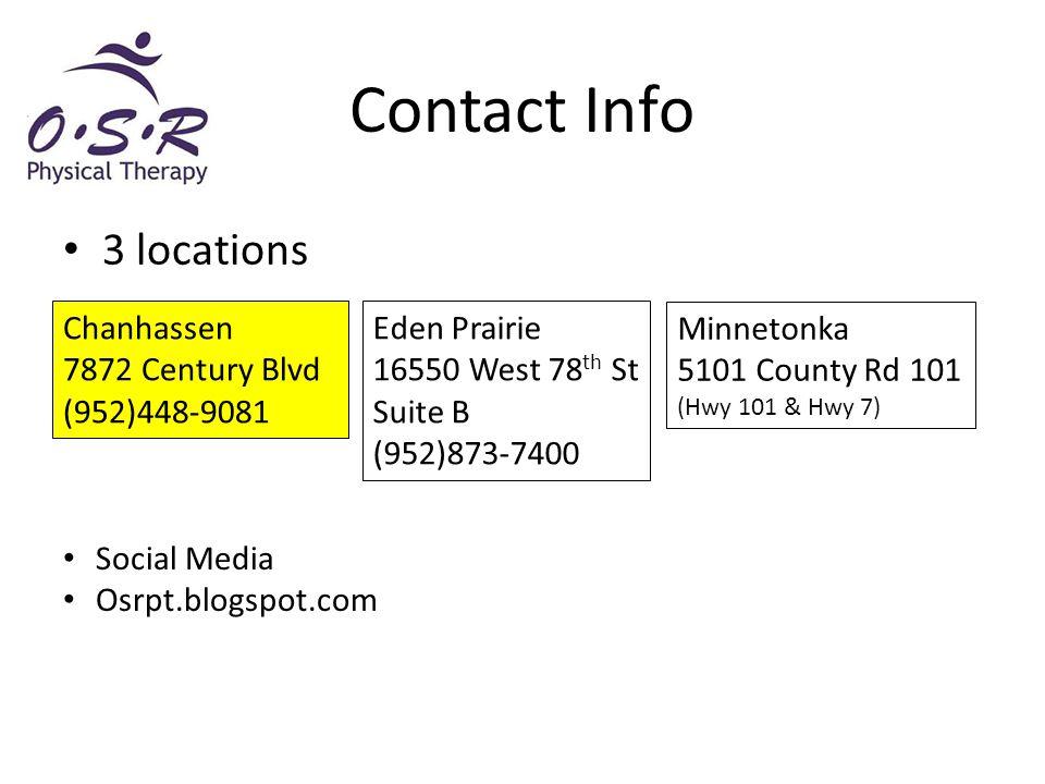 3 locations Contact Info Chanhassen 7872 Century Blvd (952)448-9081 Eden Prairie 16550 West 78 th St Suite B (952)873-7400 Minnetonka 5101 County Rd 101 (Hwy 101 & Hwy 7) Social Media Osrpt.blogspot.com