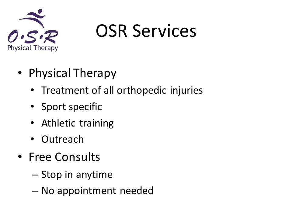 Physical Therapy Treatment of all orthopedic injuries Sport specific Athletic training Outreach Free Consults – Stop in anytime – No appointment neede