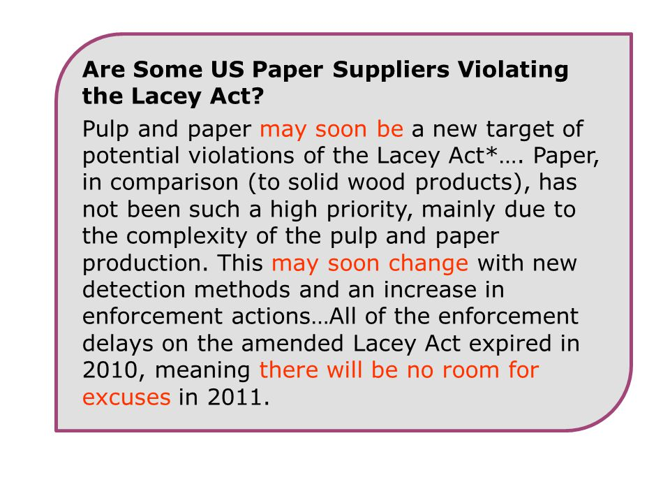 Are Some US Paper Suppliers Violating the Lacey Act? Pulp and paper may soon be a new target of potential violations of the Lacey Act*…. Paper, in com
