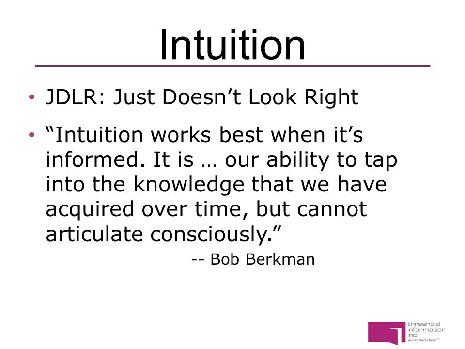 Intuition JDLR: Just Doesn't Look Right Intuition works best when it's informed.