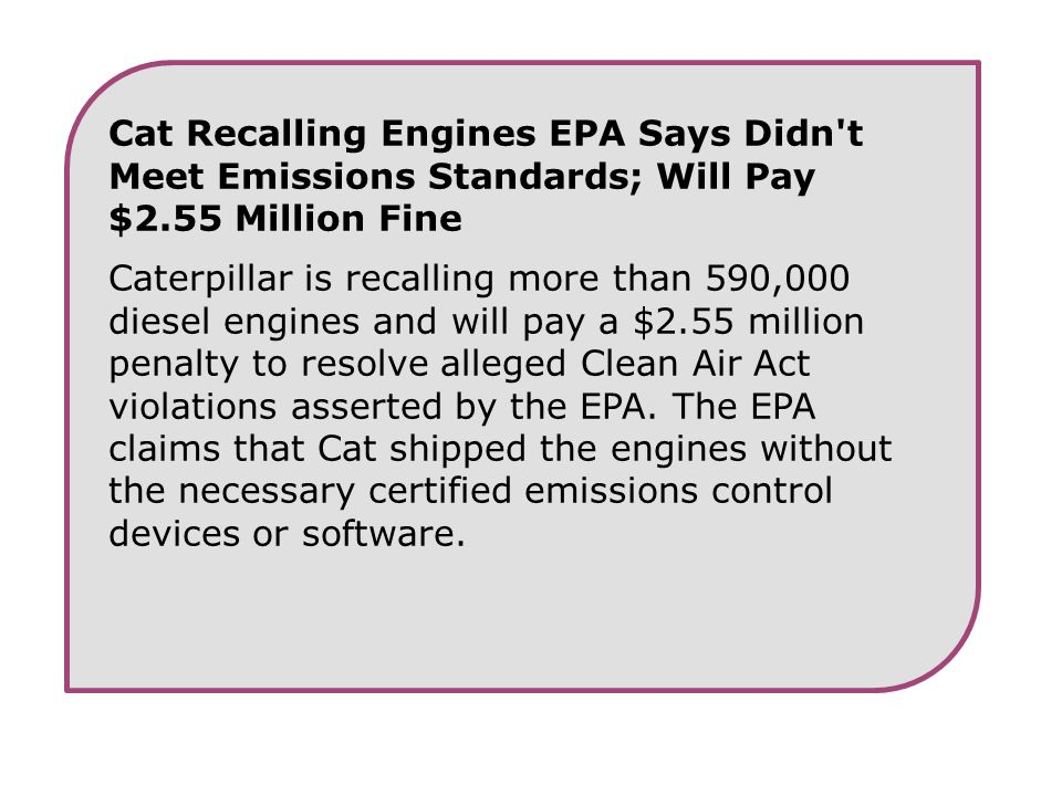 Cat Recalling Engines EPA Says Didn't Meet Emissions Standards; Will Pay $2.55 Million Fine Caterpillar is recalling more than 590,000 diesel engines
