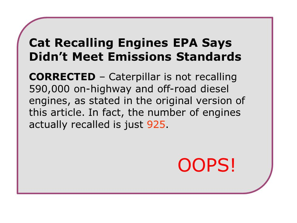 Cat Recalling Engines EPA Says Didn't Meet Emissions Standards CORRECTED – Caterpillar is not recalling 590,000 on-highway and off-road diesel engines, as stated in the original version of this article.