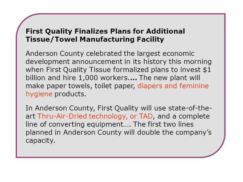 First Quality Finalizes Plans for Additional Tissue/Towel Manufacturing Facility Anderson County celebrated the largest economic development announcem
