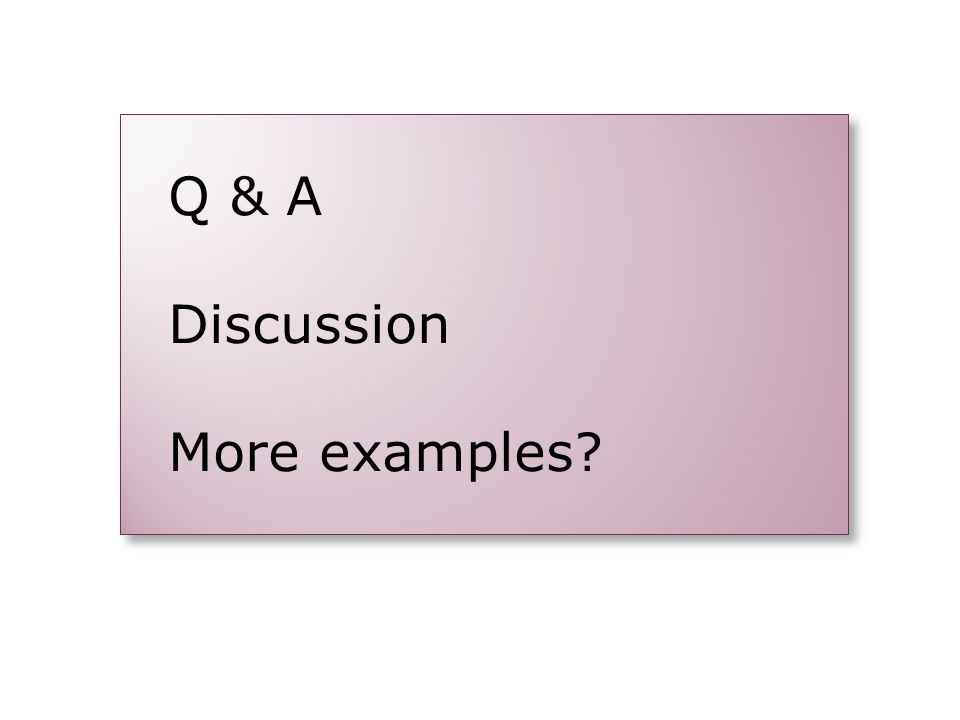 Q & A Discussion More examples Q & A Discussion More examples