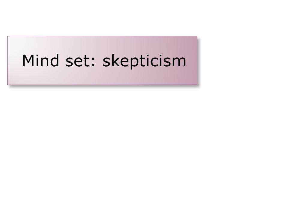 Mind set: skepticism