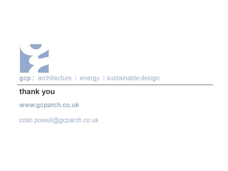thank you gcp : architecture : energy : sustainable design www.gcparch.co.uk colin.powell@gcparch.co.uk