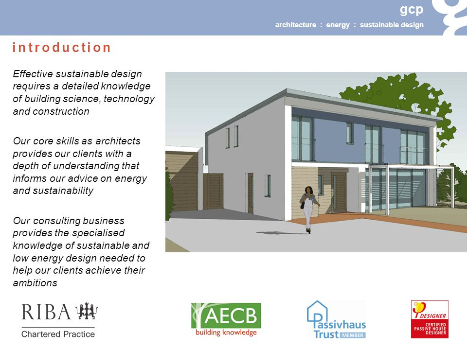gcp architecture : energy : sustainable design The energy we use is affected by different factors Age of the building Lifestyle Purchasing decisions Energy in buildings Energy use – new home to current regulations Energy in buildings – using numbers to inform design