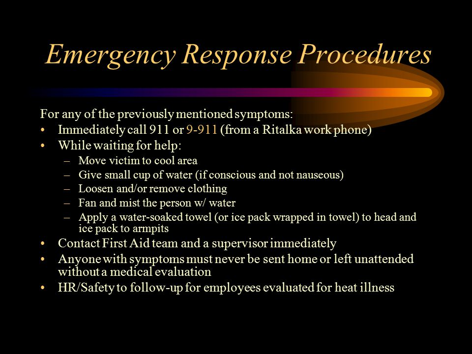 Emergency Response Procedures For any of the previously mentioned symptoms: Immediately call 911 or 9-911 (from a Ritalka work phone) While waiting fo